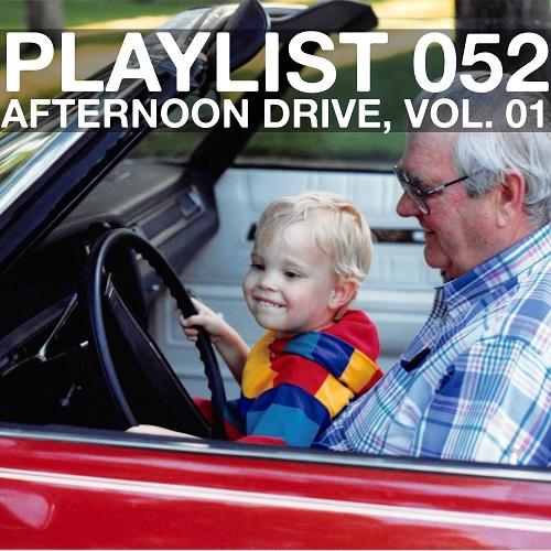 Playlist 052: Afternoon Drive, Vol. 01