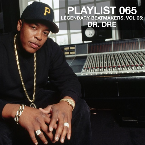 Playlist 065: Legendary Beatmakers, Vol. 05: Dr. Dre