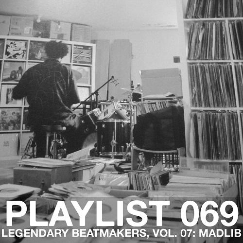 Playlist 069: Legendary Beatmakers, Vol. 07: Madlib