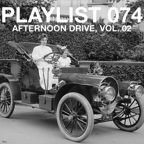 Playlist 074: Afternoon Drive, Vol. 02