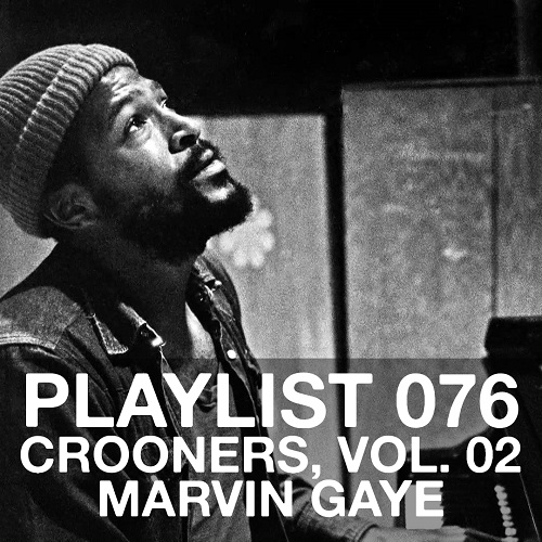 Playlist 076: Crooners, Vol. 02: Marvin Gaye