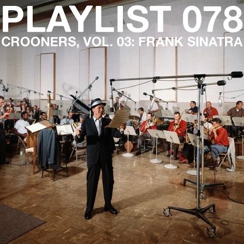 Playlist 078: Crooners, Vol. 03: Frank Sinatra