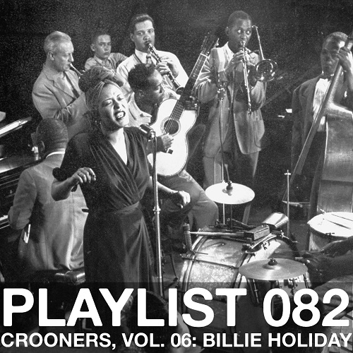 Playlist 082: Crooners, Vol. 06: Billie Holiday
