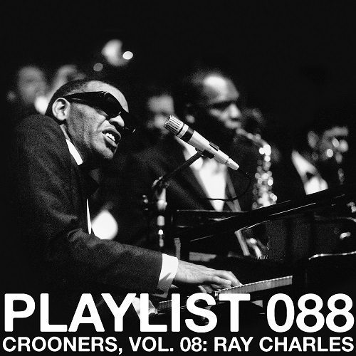 Playlist 088: Crooners, Vol. 08: Ray Charles