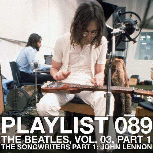 Playlist 089: The Beatles, Vol. 03. Part 1: The Songwriters: John Lennon