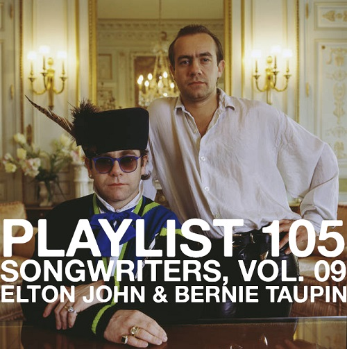 Playlist 105: Songwriters, Vol. 09: Elton John & Bernie Taupin