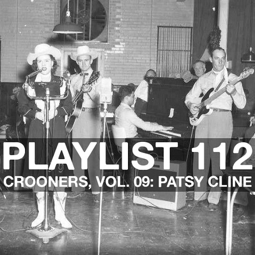 Playlist 112: Crooners, Vol 09: Patsy Cline