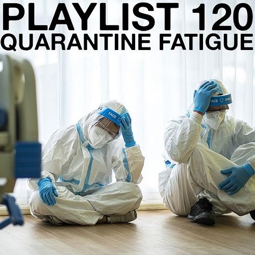 Playlist 120: Quarantine Fatigue