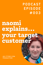Naomi Explains... Your Target Customer