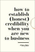How To Establish (Honest) Credibility When You're New To Your Business