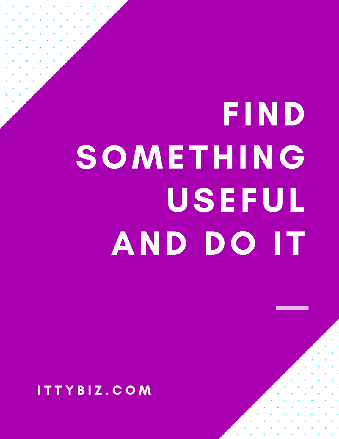 Find Something Useful and Do It