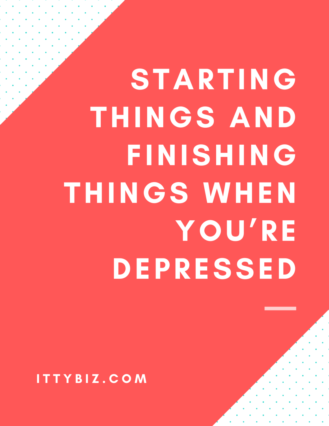 Starting Things and Finishing Things When You're Depressed