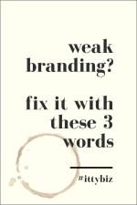 Weak Branding? Fix It With These 3 Words