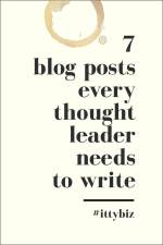 7 Blog Posts Every Thought Leader Needs To Start Writing Now