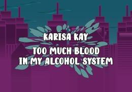Karisa Kay – Too Much Blood In My Alcohol System