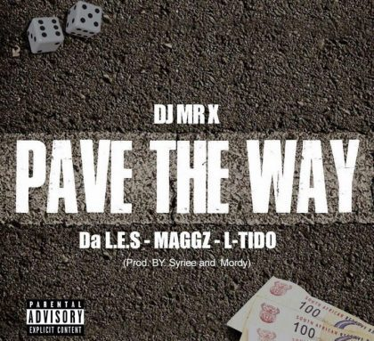 "DJ Mr X – ""Pave The Way"" Ft. Da L.E.S, Maggz & L-Tido"