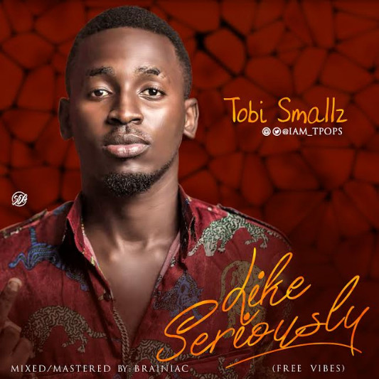 Tobi Smallz - Like Seriously | @iam_tpops