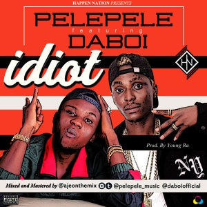 Pelepele ft. Daboy – Idiot (Prod. by Young Ra)