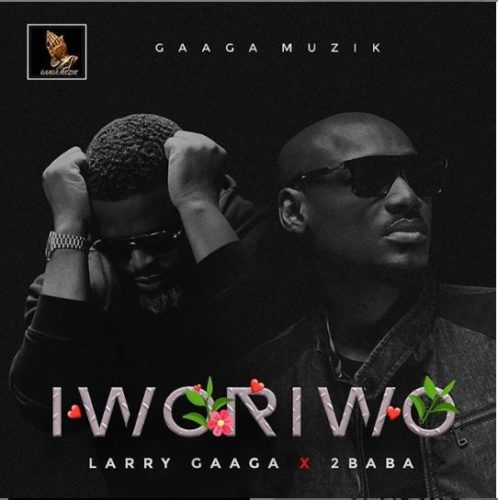 Larry Gaaga ft. 2Baba – Iworiwo