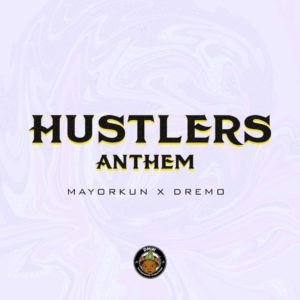 Mayorkun X Dremo – Hustlers Anthem