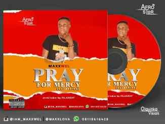 Maxxwel - Pray For Mercy (Alubarika)