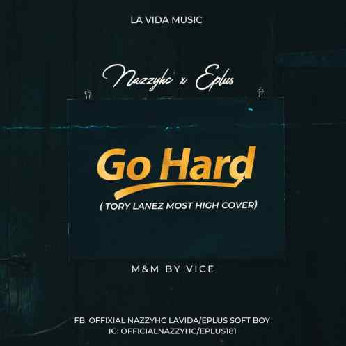 NazzyHC ft Eplus - Go Hard (Tory Lanez Most High Cover)