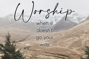 Worship when it doesn't go your way