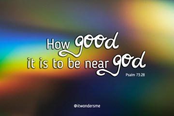 How good it is to be near God
