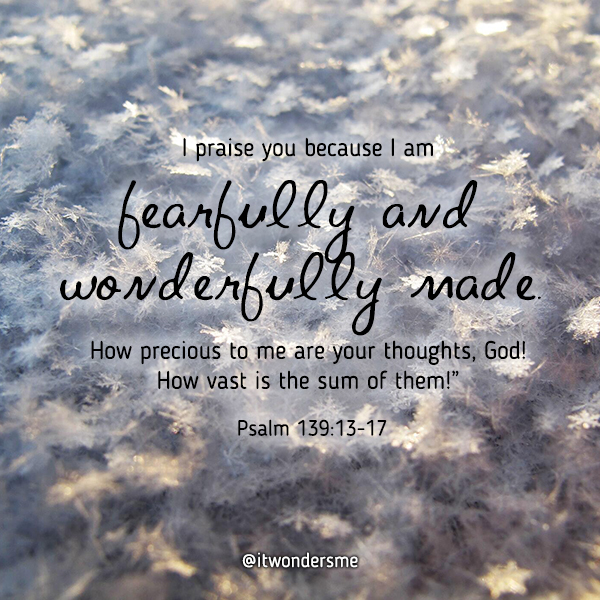 Fearfully and wonderfully made Psalm 139