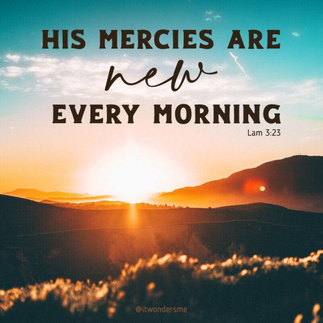 His mercies are new every morning, the sunrise coming up over the mountains