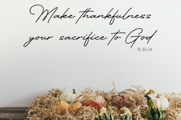 Make thankfulness your sacrifice to God