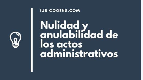Nulidad y anulabilidad de los actos administrativos