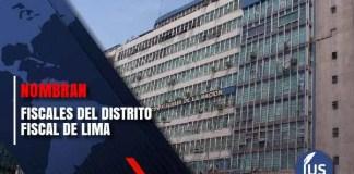 Nombran Fiscales del Distrito Fiscal de Lima