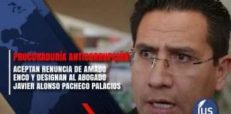 Procuraduría Anticorrupción: Aceptan renuncia de Amado Enco y designan al abogado Javier Alonso Pacheco Palacios