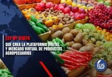 Ley Nº 31074 que crea la plataforma digital y mercado virtual de productos agropecuarios