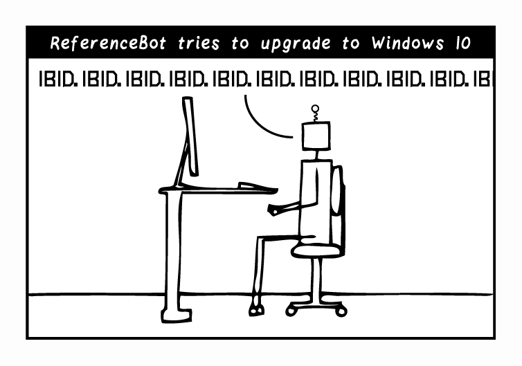 """ReferenceBot sits, paralyzed, at the computer, saying """"Ibid. Ibid. Ibid. Ibid. Ibid. Ibid. Ibid.…"""" The caption says """"ReferenceBot tries to upgrade to Windows 10"""""""