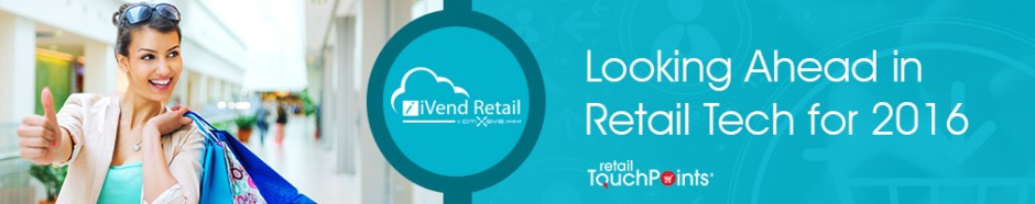 Looking Ahead in Retail Tech for 2016