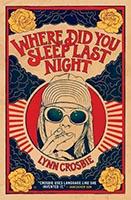 Where Did You Sleep Last Night by Lynn Crosbie.  No Credit
