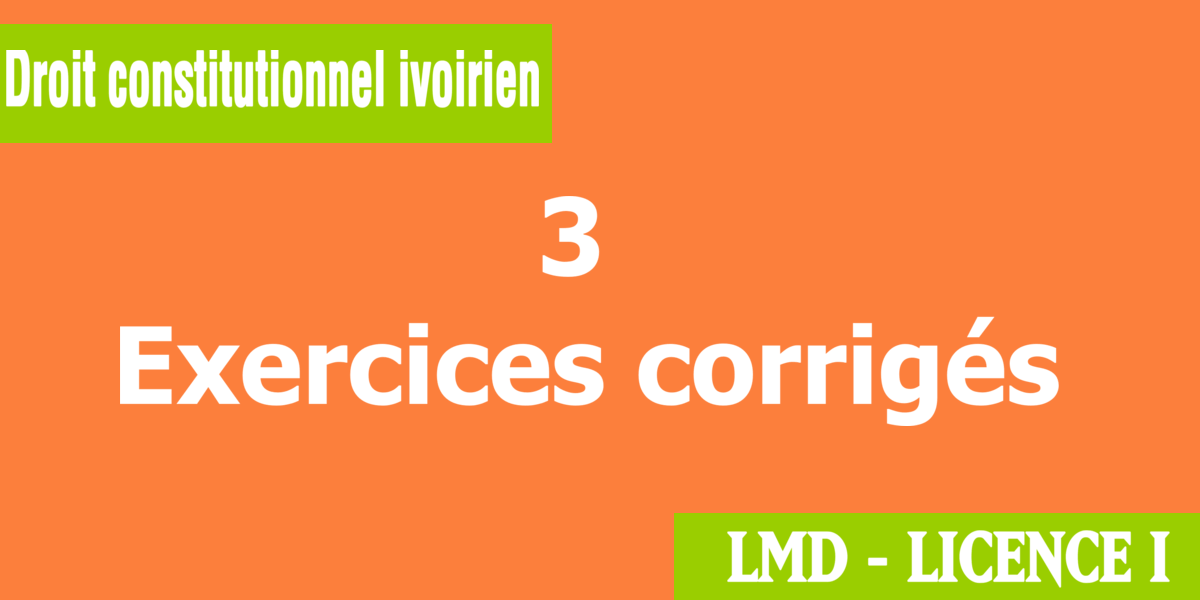 3 exercices corrigés de droit constitutionnel ivoirien