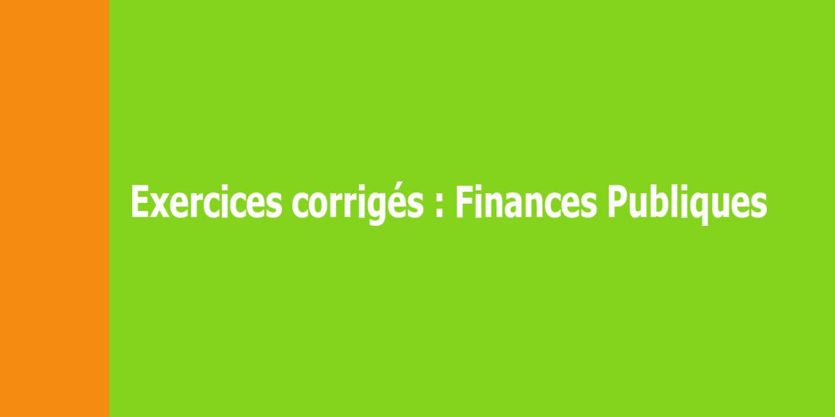 Exercices corrigésde Finances Publiques