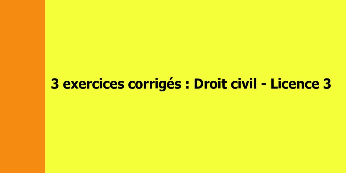Exercices corrigés de droit civil