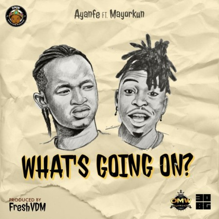 Ayanfe – What's Going On ft. Mayorkun mp3 download free