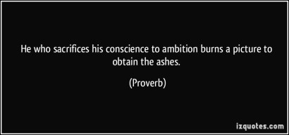 quote-he-who-sacrifices-his-conscience-to-ambition-burns-a-picture-to-obtain-the-ashes-proverbs-336261