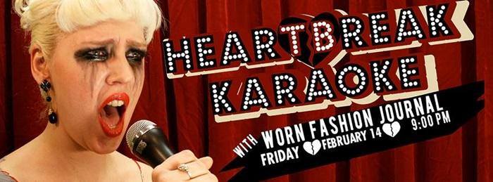 WORN Fashion Journal Presents: Heartbreak Karaoke - February 14, 2014