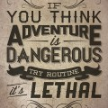 If you think Adventure is Dangerous try routine it's Lethal - Paulo Coelho - I Will Travel Blog - http://iwilltravelblog.com