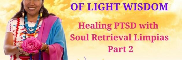 Healing PTSD with Soul Retrieval Limpias Part 2 of 2
