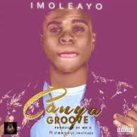 Imoleayo – Canya Groove (Prod. By Mr X)