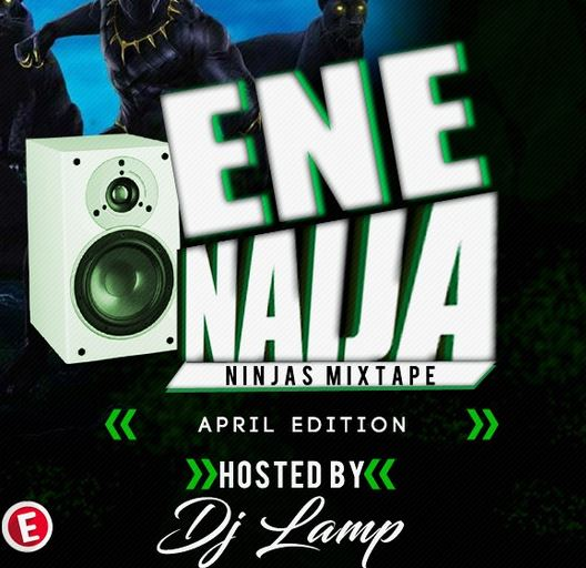 Mixtape: EneNaija Ft. DJ Lamp – En Ninjas Monthly Mix (April Edition)