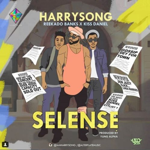 "Harrysong – ""Selense"" f. Kiss Daniel & Reekado Banks"