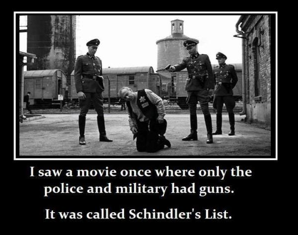 I saw a movie once where only the police and military had guns. It was called Schindler's List.